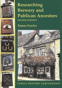 Researching Brewery and Publican Ancestors (2nd edition 2009)