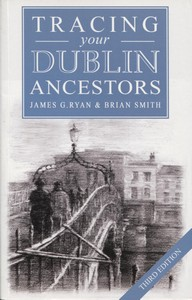 Tracing your Dublin Ancestors (Third Edition)
